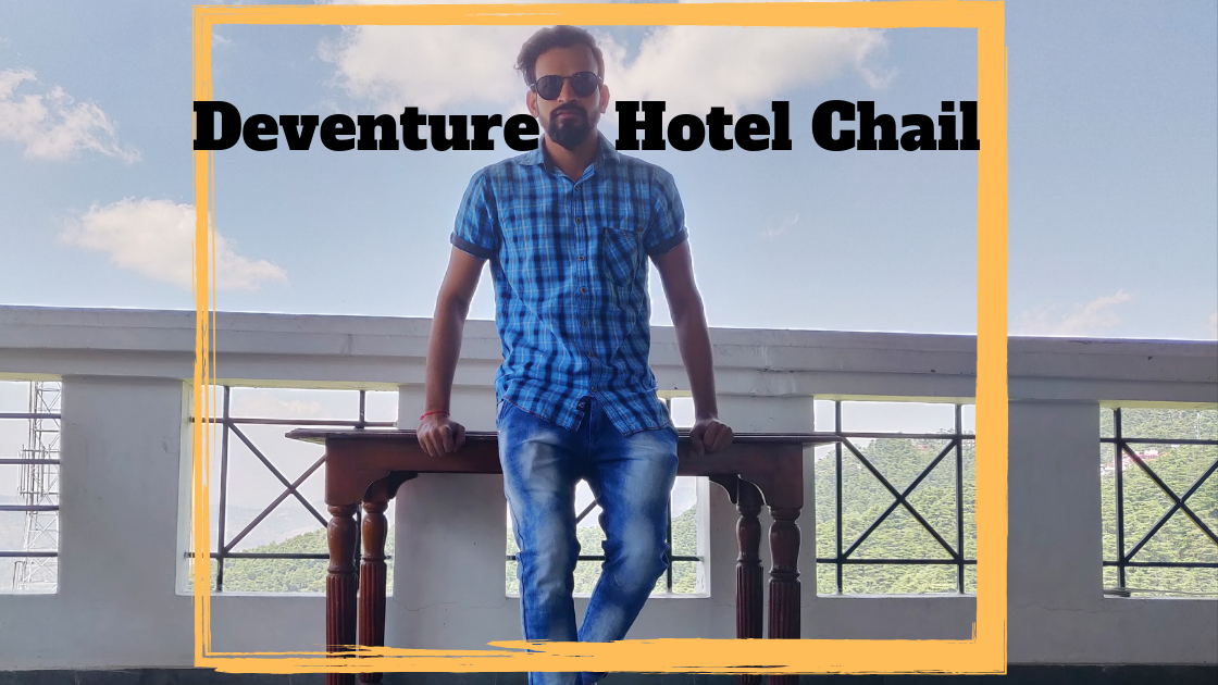 Deventure Hotel Chail Review – A hotel of Deventure Group
