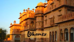 Best Places To Visit in Bikaner for Spectacular Holiday