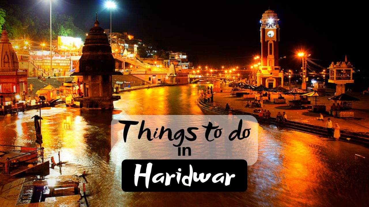 5 Best Things to do in Haridwar at Land of God