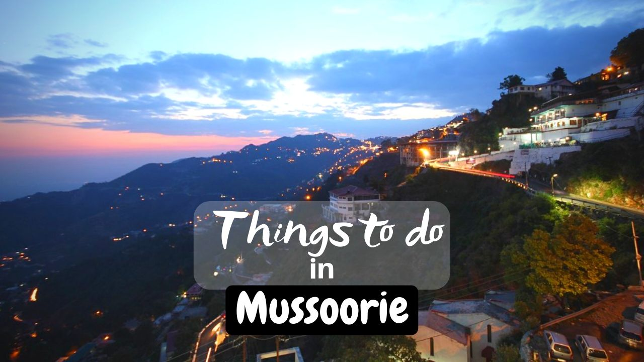 11 Best things to do in Mussoorie – Queen of the Hill Stations
