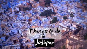 11 Best Things to do in Jodhpur for Memorable Holiday