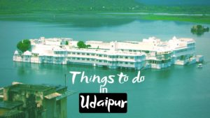 Best Things to do in Udaipur for Royal Holiday