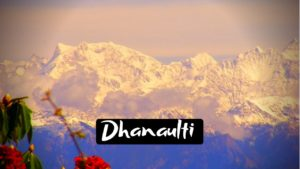 Places to visit in Dhanaulti explore Untouched Beauty of Uttarakhand