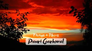 Tourist Activities & Places to Visit in Pauri Garhwal