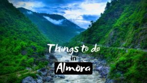 Things to do in Almora for Lovely Experience