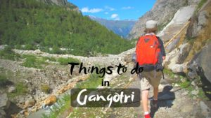Things to do in Gangotri for Beautiful Religious Journey