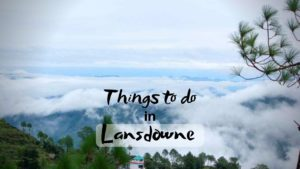 6 Best Things to do in Lansdowne for a peaceful trip