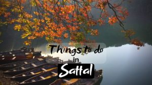 Best Things to do in Sattal for Wonderful Vacation