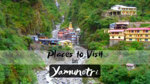 Best Captivating Places To Visit in Yamunotri Dham