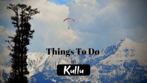 10 Best Things to Do in Kullu – Adventure Heaven for Everyone