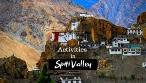 10 Best Things To Do in Spiti Valley for Adventure Trip