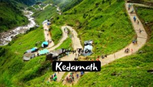 Activities in Kedarnath for Spectacular Religious Trip